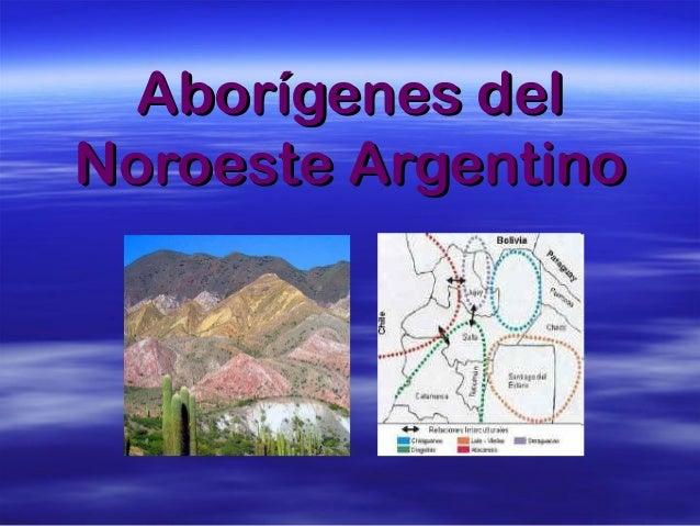 Aborígenes delAborígenes del Noroeste ArgentinoNoroeste Argentino