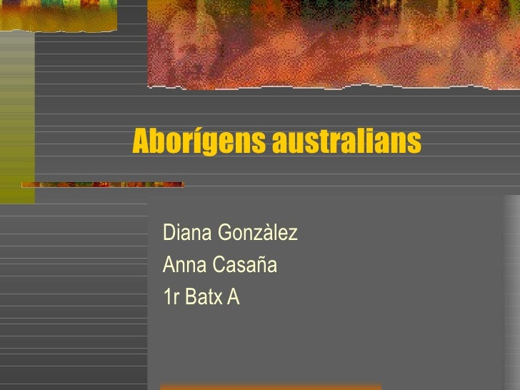Aborígens australians Diana Gonzàlez Anna Casaña 1r Batx A