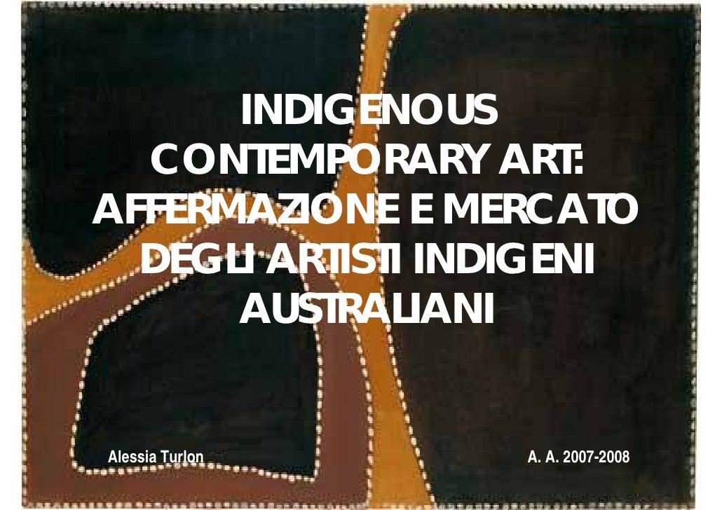 INDIGENOUS  CONTEMPORARY ART:AFFERMAZIONE E MERCATO  DEGLI ARTISTI INDIGENI      AUSTRALIANIAlessia Turlon     A. A. 2007-...