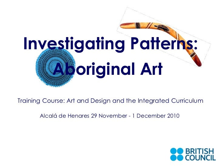 Training Course: Art and Design and the Integrated Curriculum   Alcalá de Henares 29 November - 1 December 2010 Investigat...