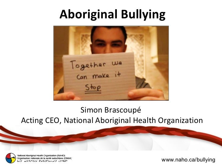 Aboriginal Bullying                 Simon BrascoupéActing CEO, National Aboriginal Health Organization                    ...