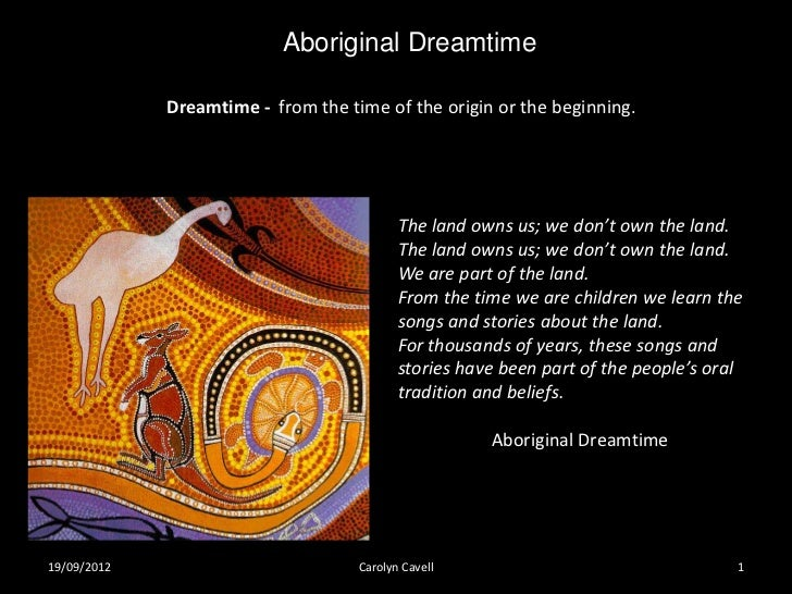 Aboriginal Dreamtime             Dreamtime - from the time of the origin or the beginning.                                ...