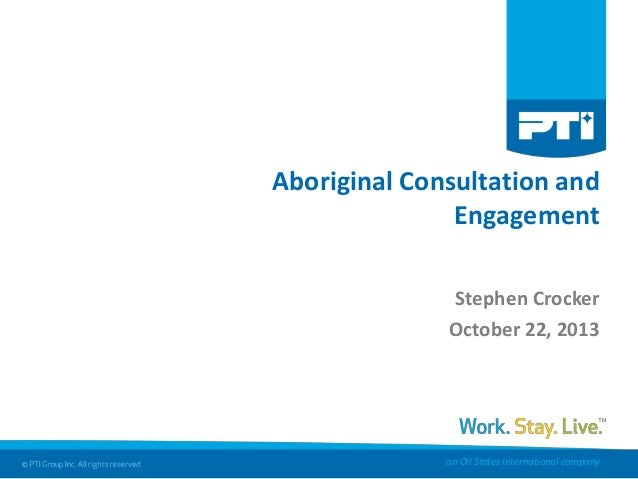 Aboriginal Consultation and Engagement Stephen Crocker October 22, 2013  an Oil States International company