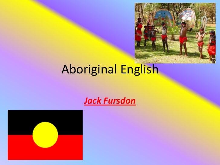 Aboriginal English    Jack Fursdon
