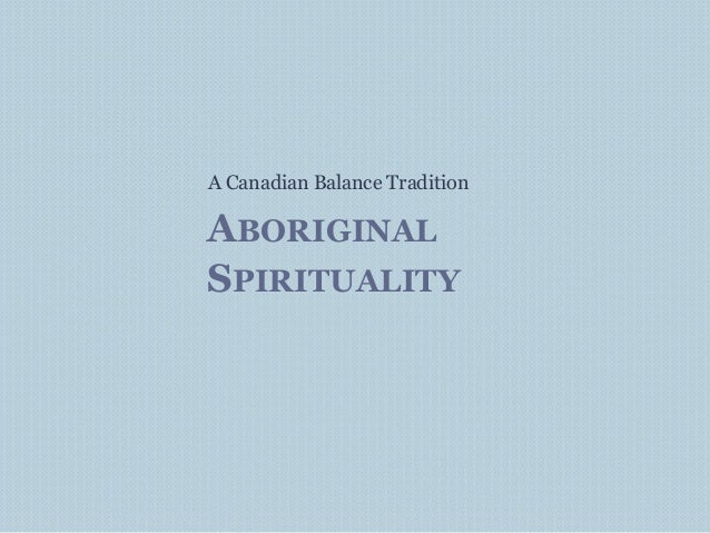 ABORIGINAL SPIRITUALITY A Canadian Balance Tradition