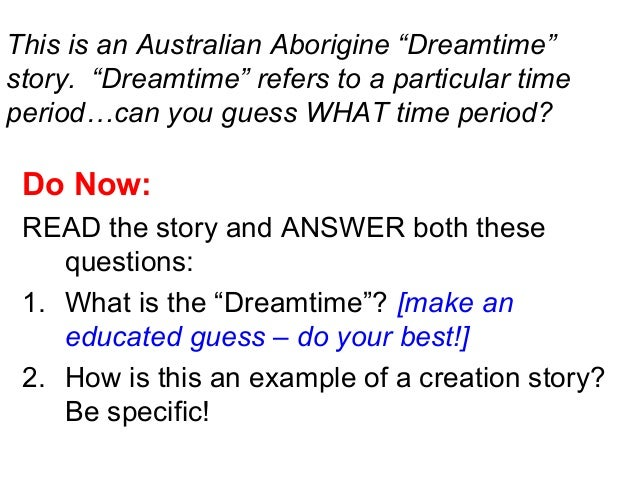 "This is an Australian Aborigine ""Dreamtime"" story. ""Dreamtime"" refers to a particular time period…can you guess WHAT time ..."