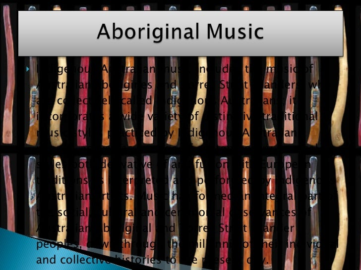 <ul><li>Indigenous Australian music includes the music of Australian aborigines and Torres Strait Islanders, who are colle...