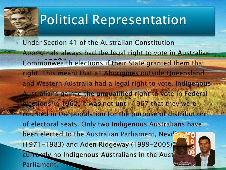 <ul><li>Under Section 41 of the Australian Constitution Aboriginals always had the legal right to vote in Australian Commo...