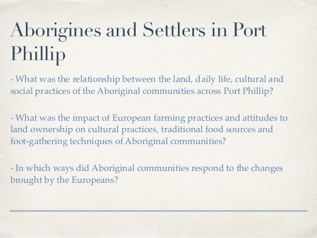 Aborigines and Settlers in Port Phillip - What was the relationship between the land, daily life, cultural and social prac...