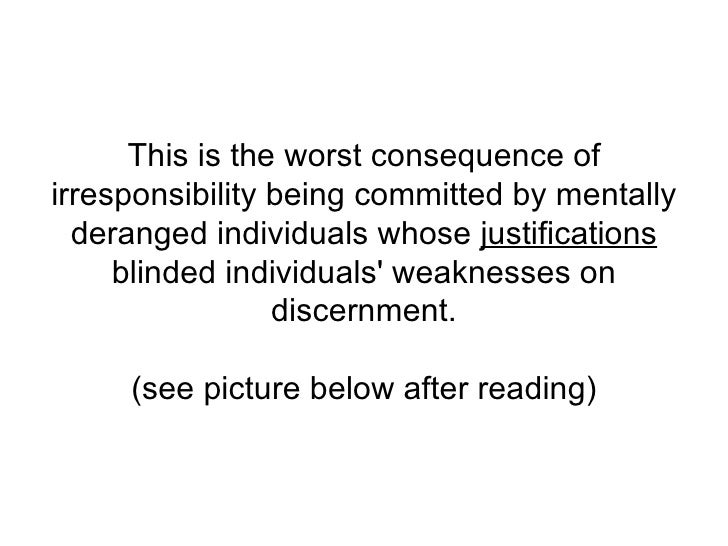 This is theworstconsequence of irresponsibility being committed by mentally deranged individuals whose  justifications  ...