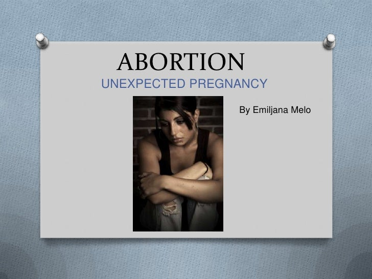 ABORTION<br />UNEXPECTED PREGNANCY<br />By Emiljana Melo<br />
