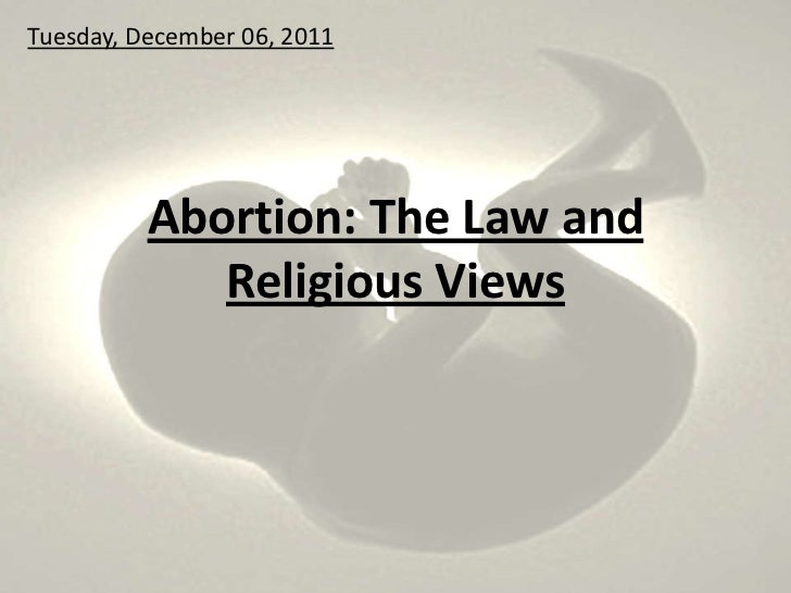 Tuesday, December 06, 2011          Abortion: The Law and             Religious Views