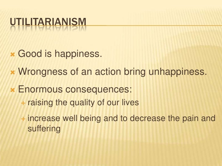 act utilitarianism and abortion An act-utilitarian would say that an abortion is morally right if it results in the greatest overall happiness, everyone considered rule utilitarianism on abortion a rule-utilitarian could also view abortion as either morally right or wrong depending on the rule being followed and how much net happiness results from adhering to it.