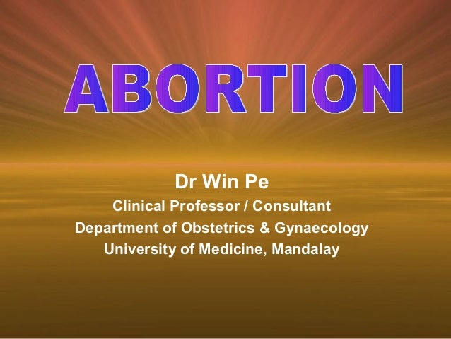 Dr Win Pe    Clinical Professor / ConsultantDepartment of Obstetrics & Gynaecology   University of Medicine, Mandalay