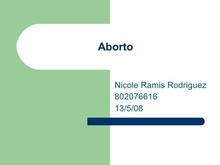 Aborto Nicole Ramis Rodriguez 802076616 13/5/08