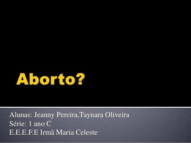 Alunas: Jeanny Pereira,Taynara OliveiraSérie: 1 ano CE.E.E.F.E Irmã Maria Celeste