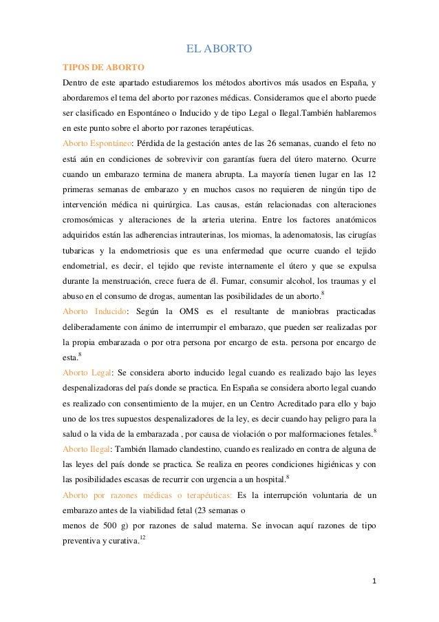 1 EL ABORTO TIPOS DE ABORTO Dentro de este apartado estudiaremos los métodos abortivos más usados en España, y abordaremos...