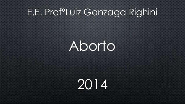 E.E. ProfºLuiz Gonzaga Righini Aborto 2014