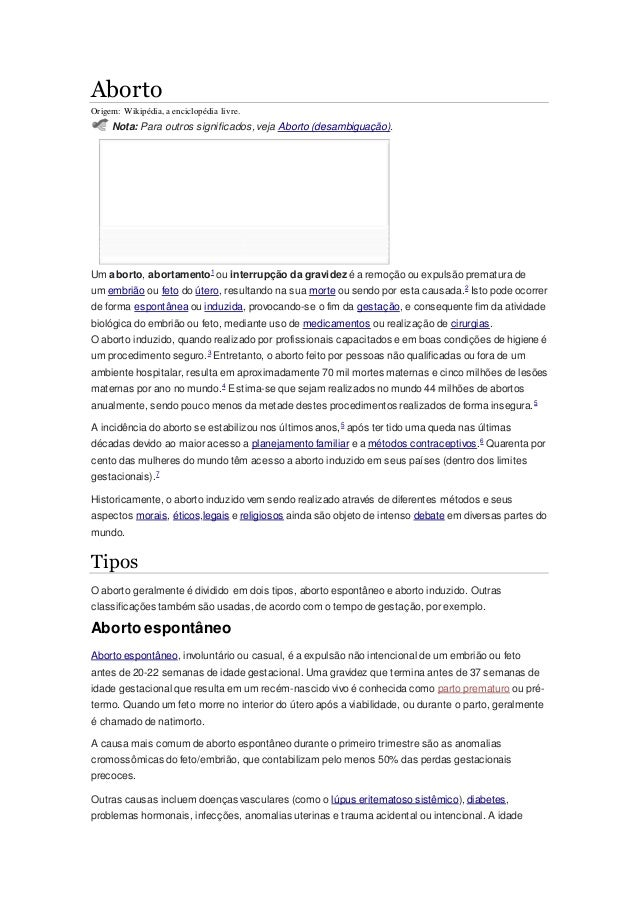 Aborto Origem: Wikipédia, a enciclopédia livre. Nota: Para outros significados, veja Aborto (desambiguação). Um aborto, ab...