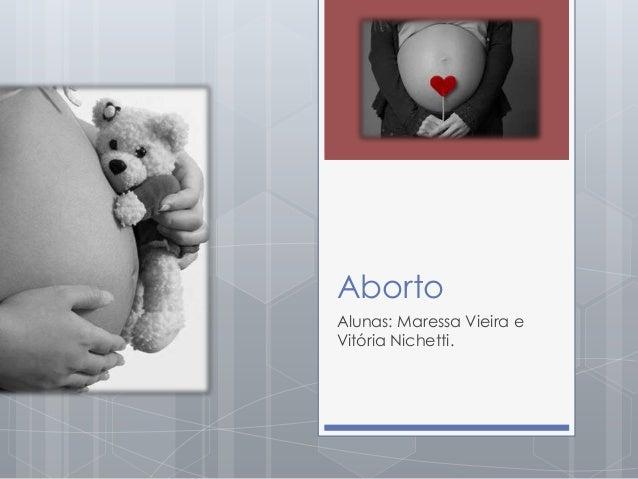 Aborto Alunas: Maressa Vieira e Vitória Nichetti.