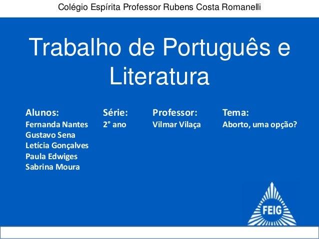Trabalho de Português e Literatura Colégio Espírita Professor Rubens Costa Romanelli Série: 2° ano Alunos: Fernanda Nantes...