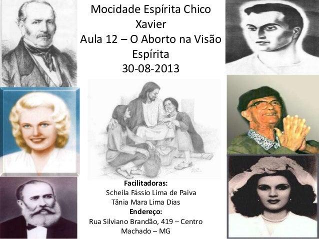 Mocidade Espírita Chico Xavier Aula 12 – O Aborto na Visão Espírita 30-08-2013 Facilitadoras: Scheila Fássio Lima de Paiva...