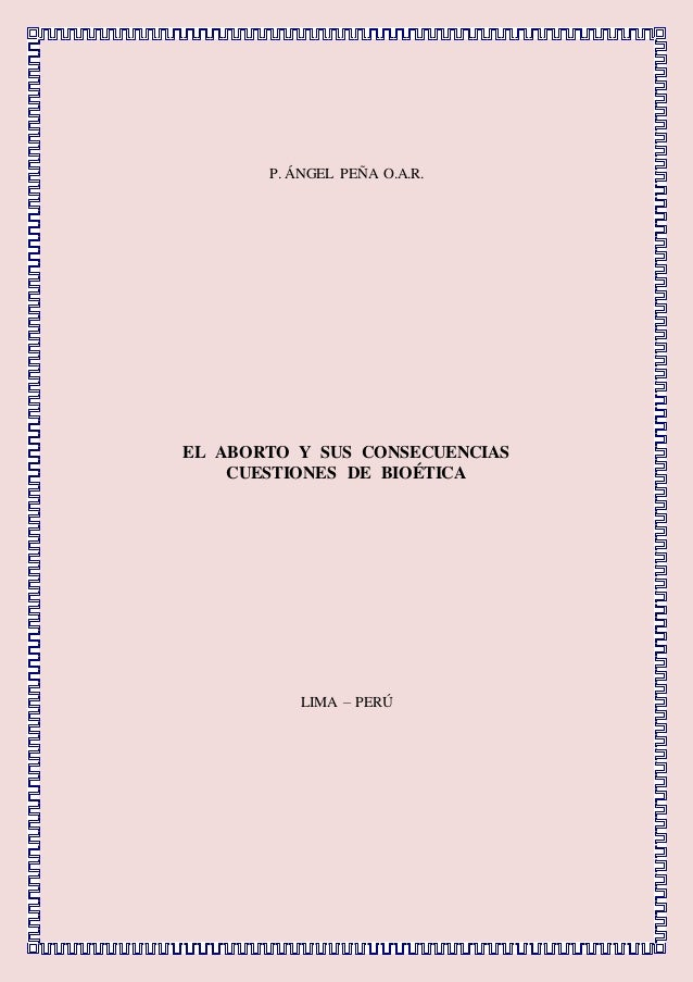 P. ÁNGEL PEÑA O.A.R. EL ABORTO Y SUS CONSECUENCIAS CUESTIONES DE BIOÉTICA LIMA – PERÚ