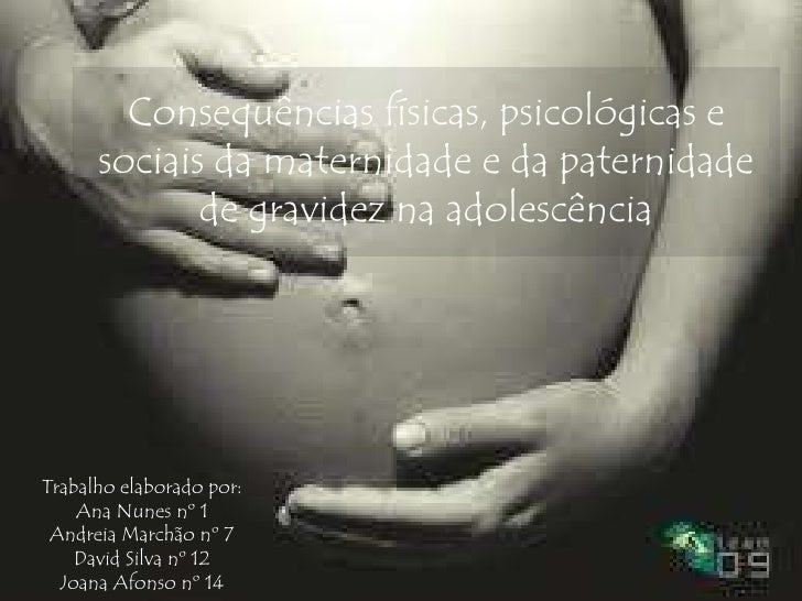 Consequências físicas, psicológicas e      sociais da maternidade e da paternidade             de gravidez na adolescência...