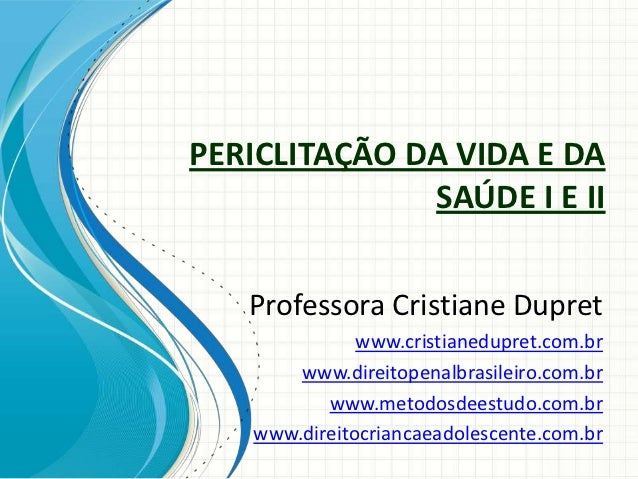 PERICLITAÇÃO DA VIDA E DA              SAÚDE I E II   Professora Cristiane Dupret               www.cristianedupret.com.br...
