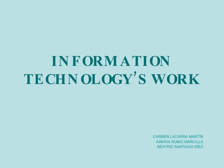 INFORMATION TECHNOLOGY'S WORK CARMEN LACARRA MART ÍN AINHOA RUBIO MARCILLA BEATRIZ SANTIAGO D ÍEZ