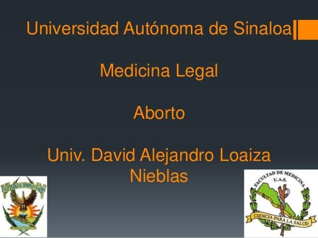 Universidad Autónoma de Sinaloa Medicina Legal Aborto Univ. David Alejandro Loaiza Nieblas