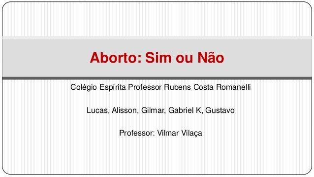 Colégio Espírita Professor Rubens Costa Romanelli Lucas, Alisson, Gilmar, Gabriel K, Gustavo Professor: Vilmar Vilaça Abor...