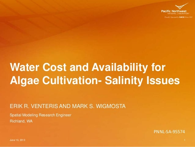 Water Cost and Availability forAlgae Cultivation- Salinity IssuesERIK R. VENTERIS AND MARK S. WIGMOSTAJune 10, 2013 1Spati...