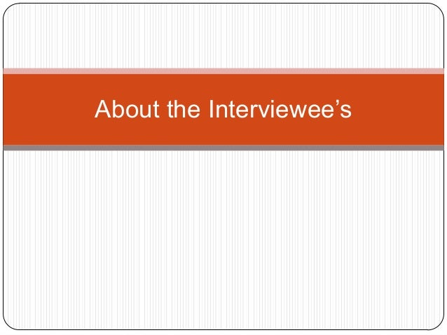 About the Interviewee's