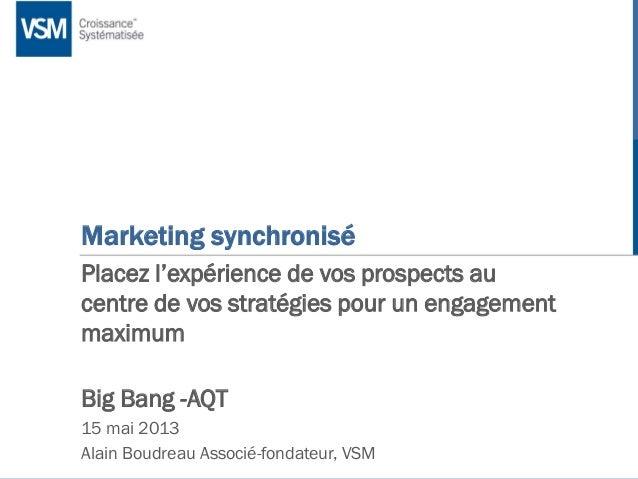 | Marketing synchronisé Placez l'expérience de vos prospects au centre de vos stratégies pour un engagement maximum Big Ba...
