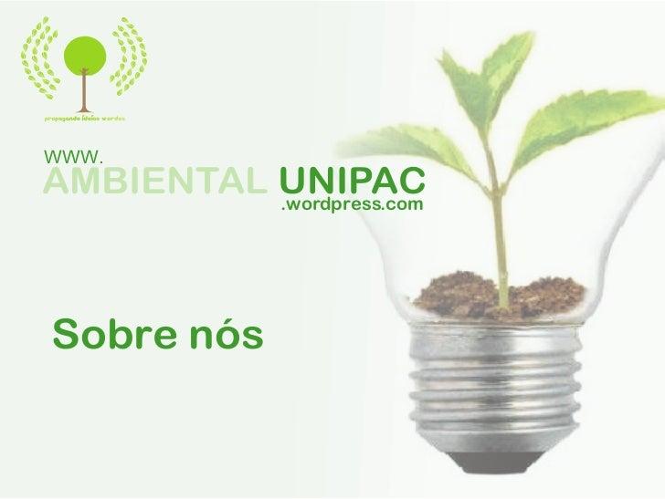 WWW.AMBIENTAL UNIPAC          .wordpress.comSobre nós