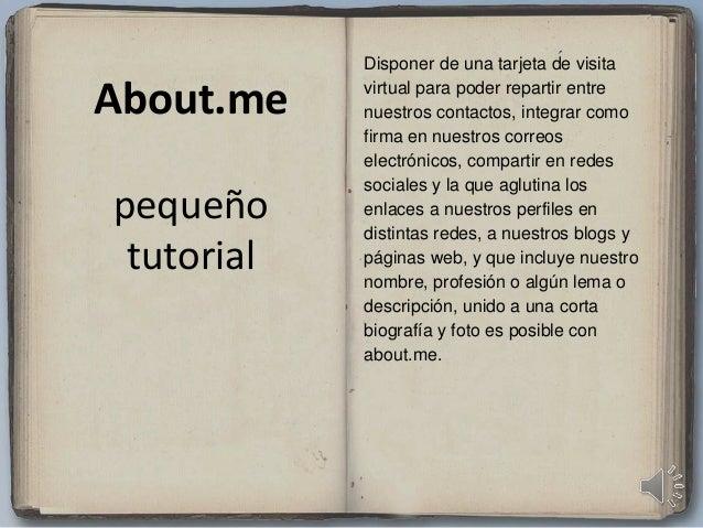About.me pequeño tutorial Disponer de una tarjeta de visita virtual para poder repartir entre nuestros contactos, integrar...