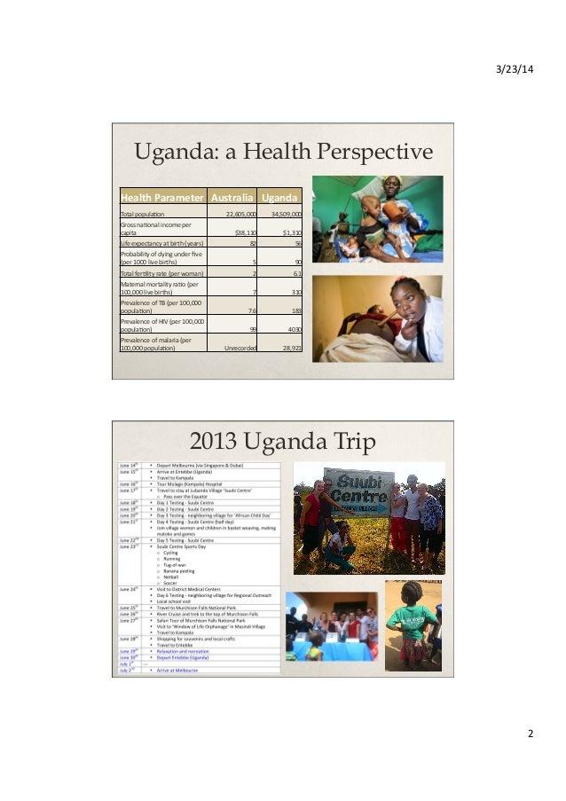 3/23/14   2   Uganda: a Health Perspective Health  Parameter   Australia   Uganda   Total  popula.on   22,...