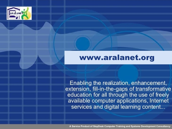 www.aralanet.org  Enabling the realization, enhancement, extension, fill-in-the-gaps of transformative education for all t...