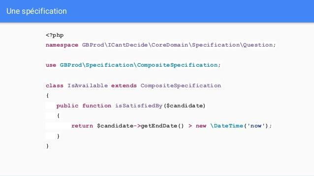 Une spécification avec paramètres <?php namespace GBProdICantDecideCoreDomainSpecificationQuestion; use GBProdSpecificatio...