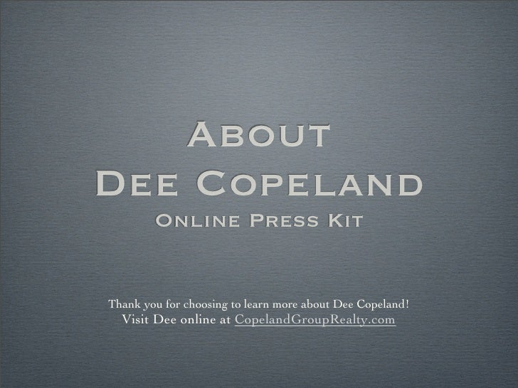 About Dee Copeland         Online Press Kit   Thank you for choosing to learn more about Dee Copeland!   Visit Dee online ...