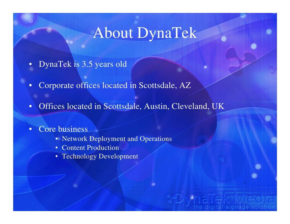 About DynaTek • DynaTek is 3.5 years old  • Corporate offices located in Scottsdale, AZ  • Offices located in Scottsdale, ...