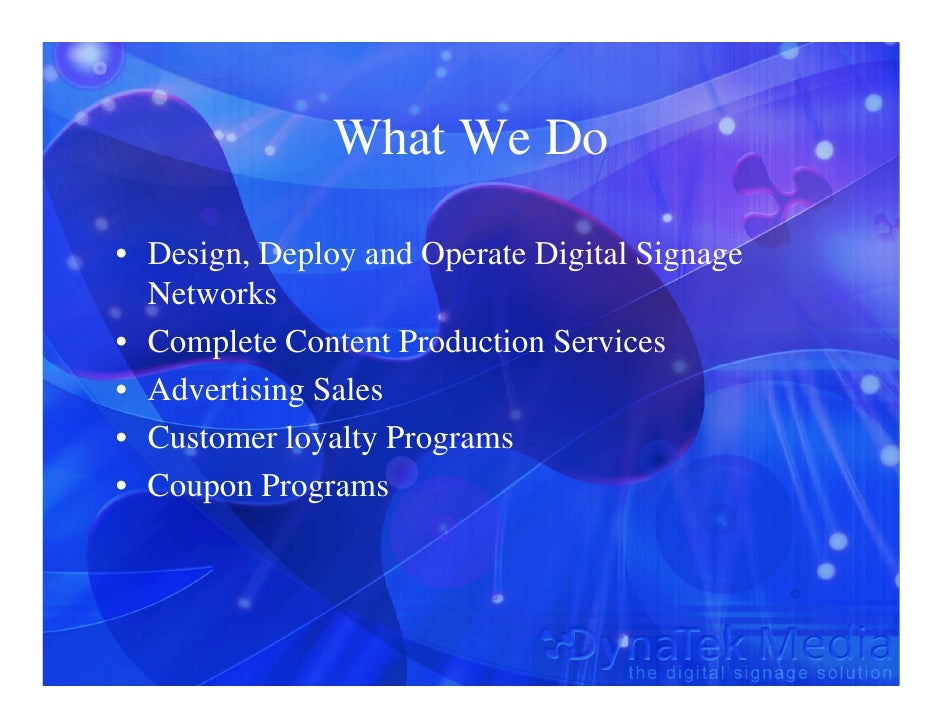 What We Do  • Design, Deploy and Operate Digital Signage   Networks • Complete Content Production Services • Advertising S...