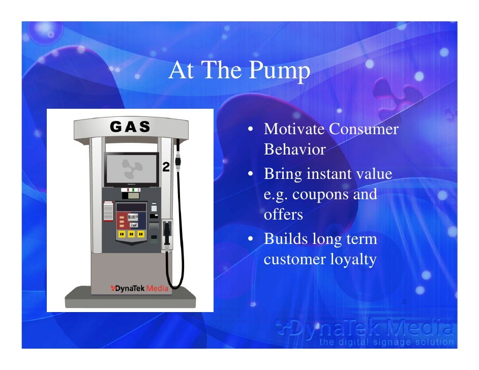 At The Pump        • Motivate Consumer         Behavior       • Bring instant value         e.g. coupons and         offer...