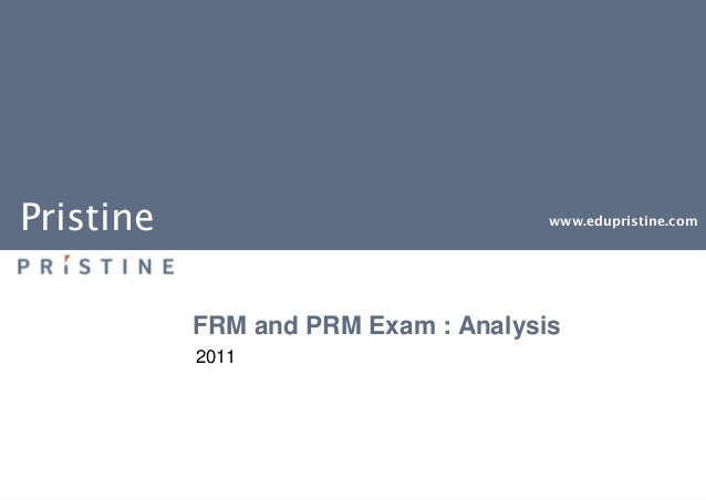 Pristine www.edupristine.com FRM and PRM Exam : Analysis 2011