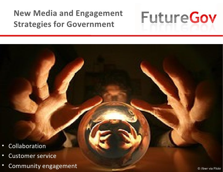 New Media and Engagement Strategies for Government <ul><li>Collaboration </li></ul><ul><li>Customer service </li></ul><ul>...