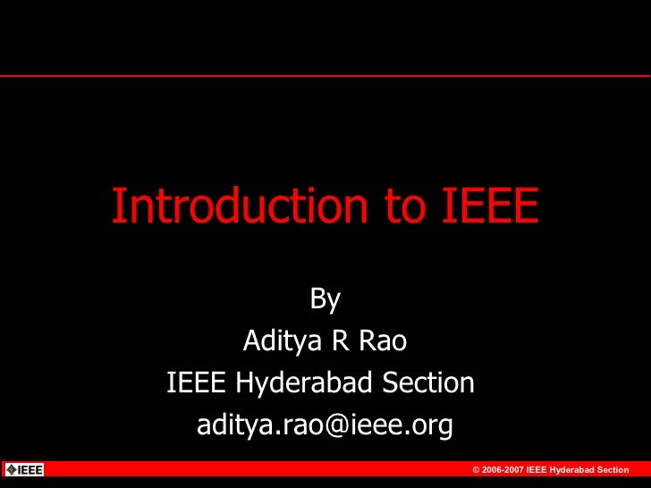 Introduction to IEEE By Aditya R Rao IEEE Hyderabad Section  [email_address]