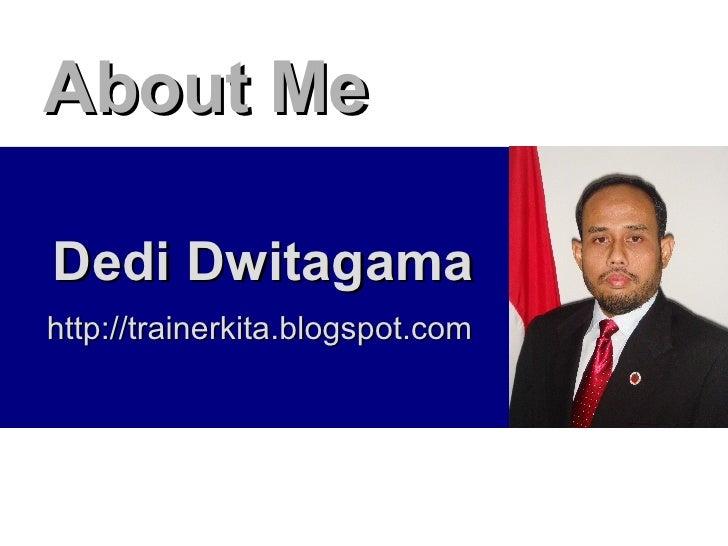 About Me Dedi Dwitagama   http://trainerkita.blogspot.com
