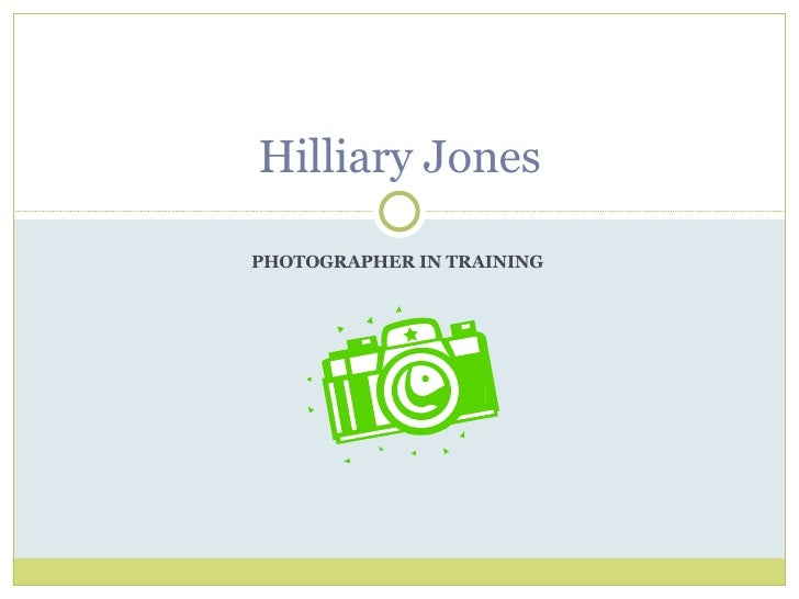 PHOTOGRAPHER IN TRAINING  Hilliary Jones
