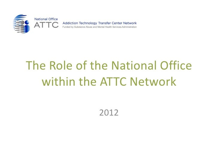 The Role of the National Office  within the ATTC Network             2012